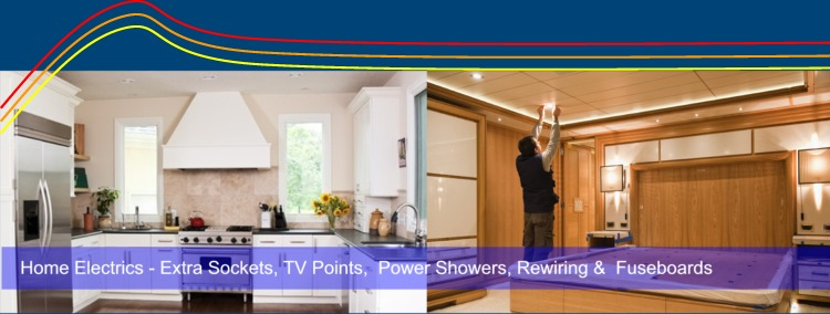 Home Electrician services  - extra sockets, TV points, Power Showers, Rewiring & Fuseboards